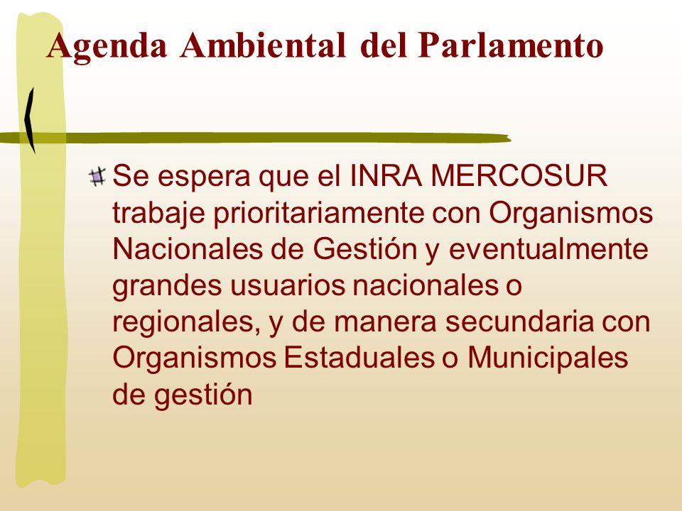 Agenda Ambiental del Parlamento Se espera que el INRA MERCOSUR trabaje prioritariamente con Organismos Nacionales de Gestión y eventualmente grandes u