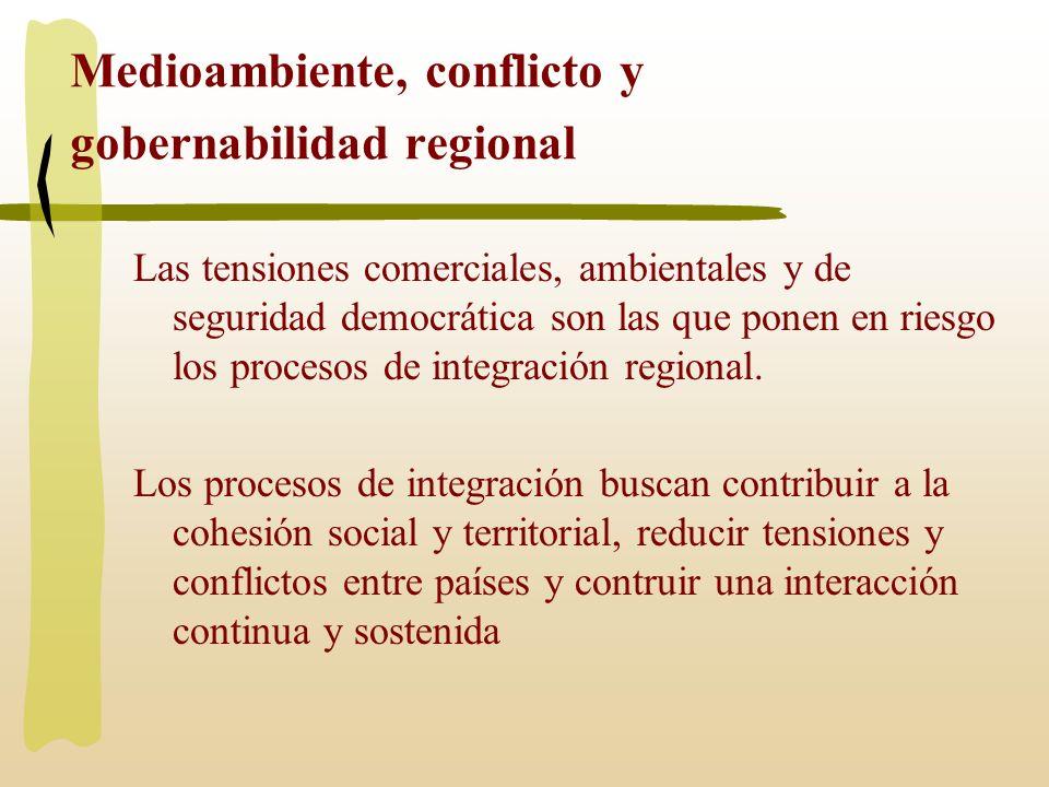 Medioambiente, conflicto y gobernabilidad regional Las tensiones comerciales, ambientales y de seguridad democrática son las que ponen en riesgo los p