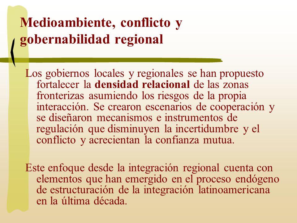 Medioambiente, conflicto y gobernabilidad regional Los gobiernos locales y regionales se han propuesto fortalecer la densidad relacional de las zonas