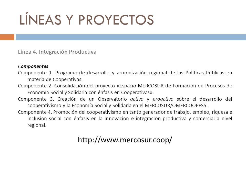 LÍNEAS Y PROYECTOS Línea 4. Integración Productiva Componentes Componente 1. Programa de desarrollo y armonización regional de las Políticas Públicas