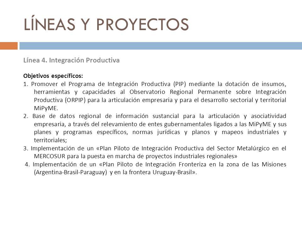 LÍNEAS Y PROYECTOS Línea 4. Integración Productiva Objetivos específicos: 1. Promover el Programa de Integración Productiva (PIP) mediante la dotación