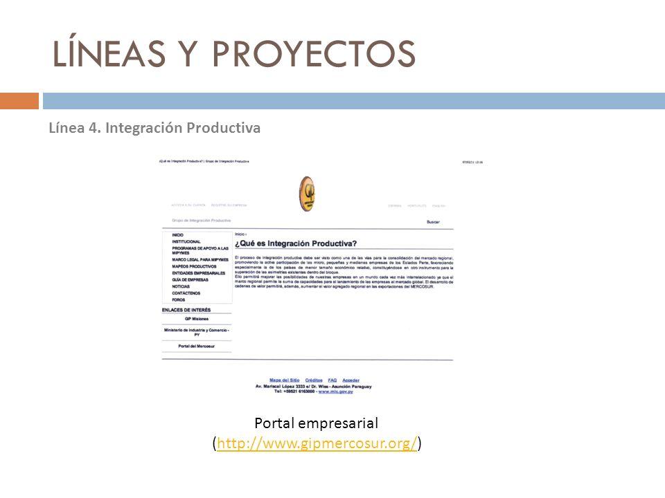 LÍNEAS Y PROYECTOS Línea 4. Integración Productiva Portal empresarial (http://www.gipmercosur.org/)http://www.gipmercosur.org/