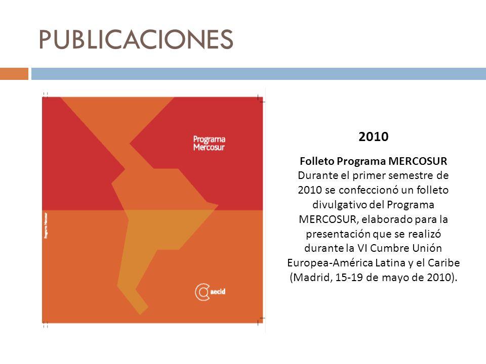 PUBLICACIONES 2010 Folleto Programa MERCOSUR Durante el primer semestre de 2010 se confeccionó un folleto divulgativo del Programa MERCOSUR, elaborado
