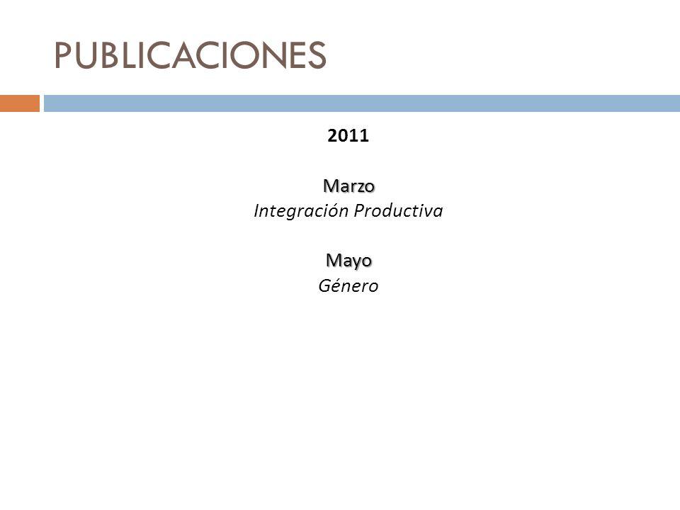 PUBLICACIONES 2011Marzo Integración ProductivaMayo Género