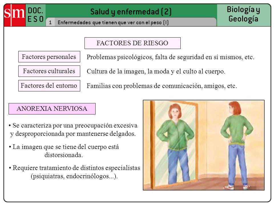 Salud y enfermedad (2) DOC. E S O Biología y Geología 1Enfermedades que tienen que ver con el peso (I) Se caracteriza por una preocupación excesiva y