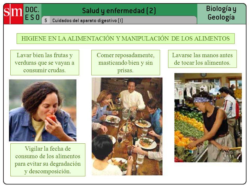Salud y enfermedad (2) DOC. E S O Biología y Geología 5Cuidados del aparato digestivo (I) HIGIENE EN LA ALIMENTACIÓN Y MANIPULACIÓN DE LOS ALIMENTOS L