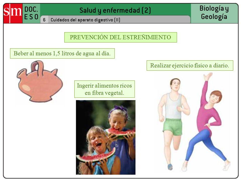 Salud y enfermedad (2) DOC. E S O Biología y Geología 6Cuidados del aparato digestivo (II) PREVENCIÓN DEL ESTREÑIMIENTO Ingerir alimentos ricos en fib