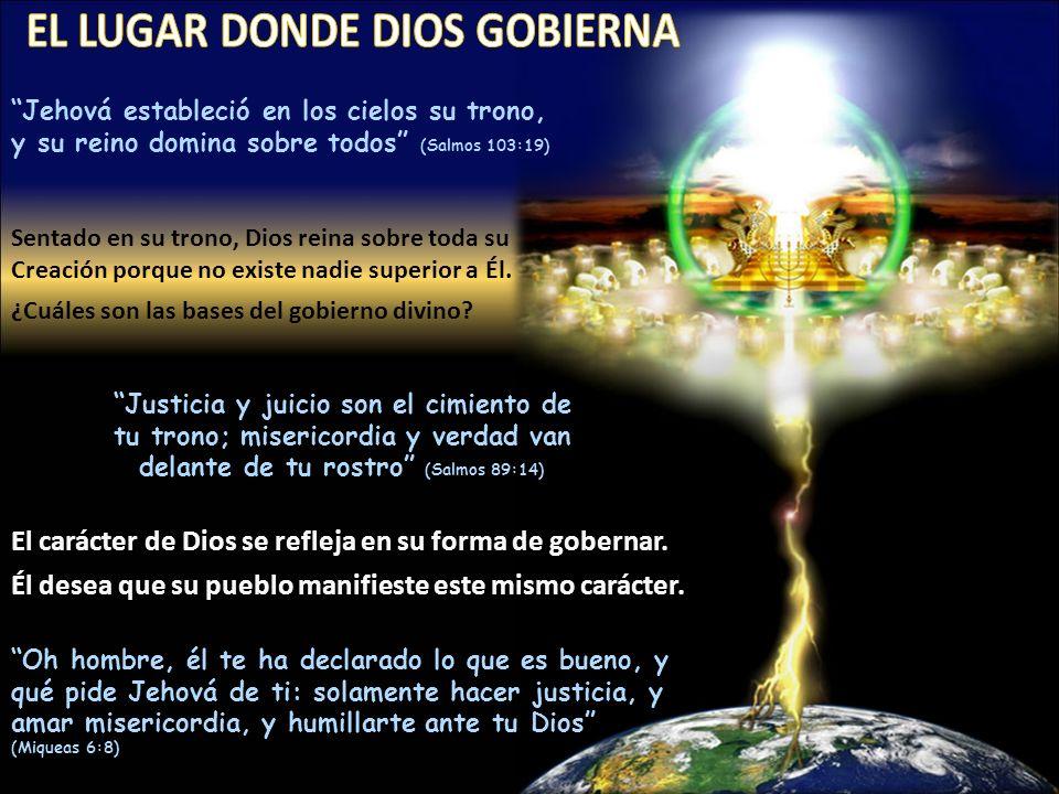 Justicia y juicio son el cimiento de tu trono; misericordia y verdad van delante de tu rostro (Salmos 89:14) Jehová estableció en los cielos su trono,