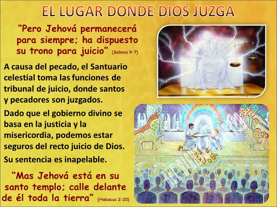Pero Jehová permanecerá para siempre; ha dispuesto su trono para juicio (Salmos 9:7) A causa del pecado, el Santuario celestial toma las funciones de