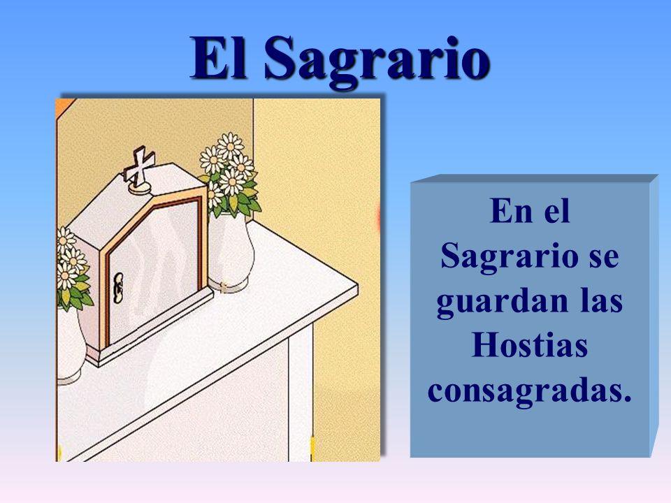 El Sagrario En el Sagrario se guardan las Hostias consagradas.
