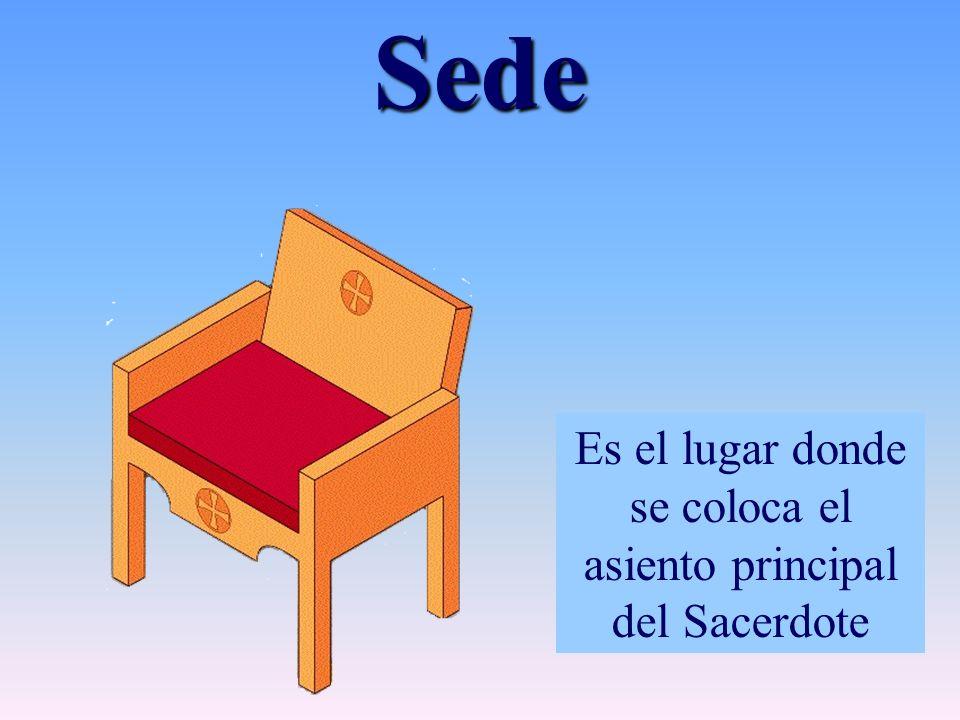 Sede Es el lugar donde se coloca el asiento principal del Sacerdote