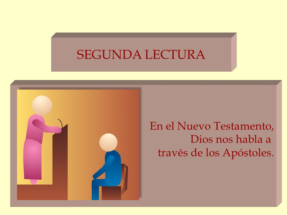 SEGUNDA LECTURA En el Nuevo Testamento, Dios nos habla a través de los Apóstoles.