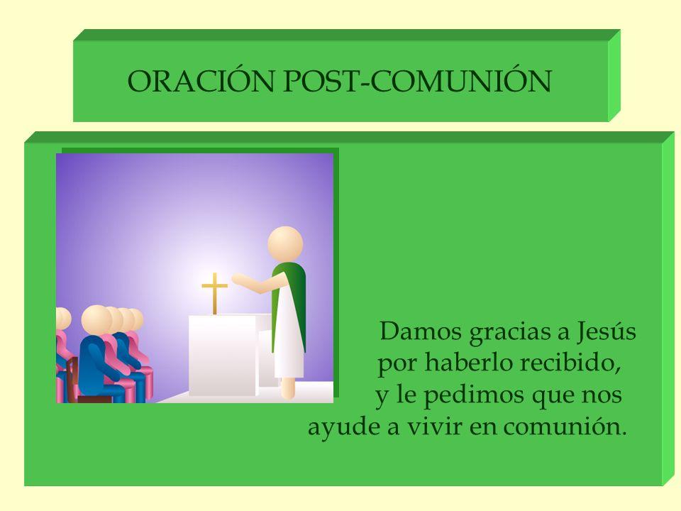 ORACIÓN POST-COMUNIÓN Damos gracias a Jesús por haberlo recibido, y le pedimos que nos ayude a vivir en comunión.