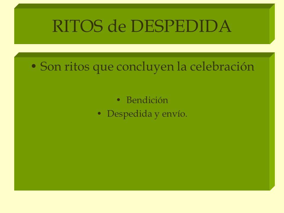 RITOS de DESPEDIDA Son ritos que concluyen la celebración Bendición Despedida y envío.