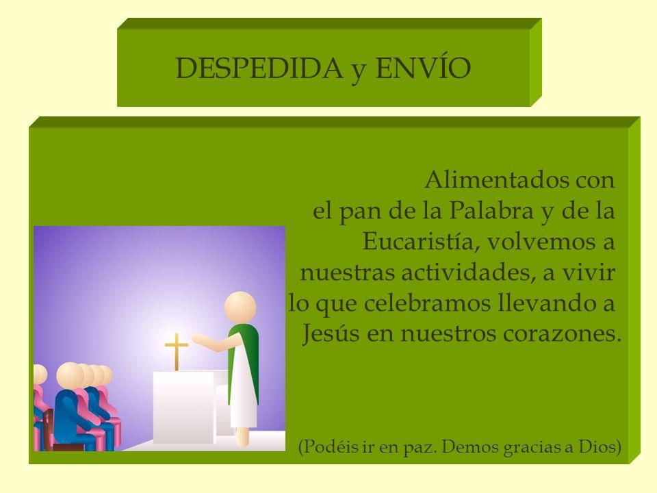 DESPEDIDA y ENVÍO Alimentados con el pan de la Palabra y de la Eucaristía, volvemos a nuestras actividades, a vivir lo que celebramos llevando a Jesús