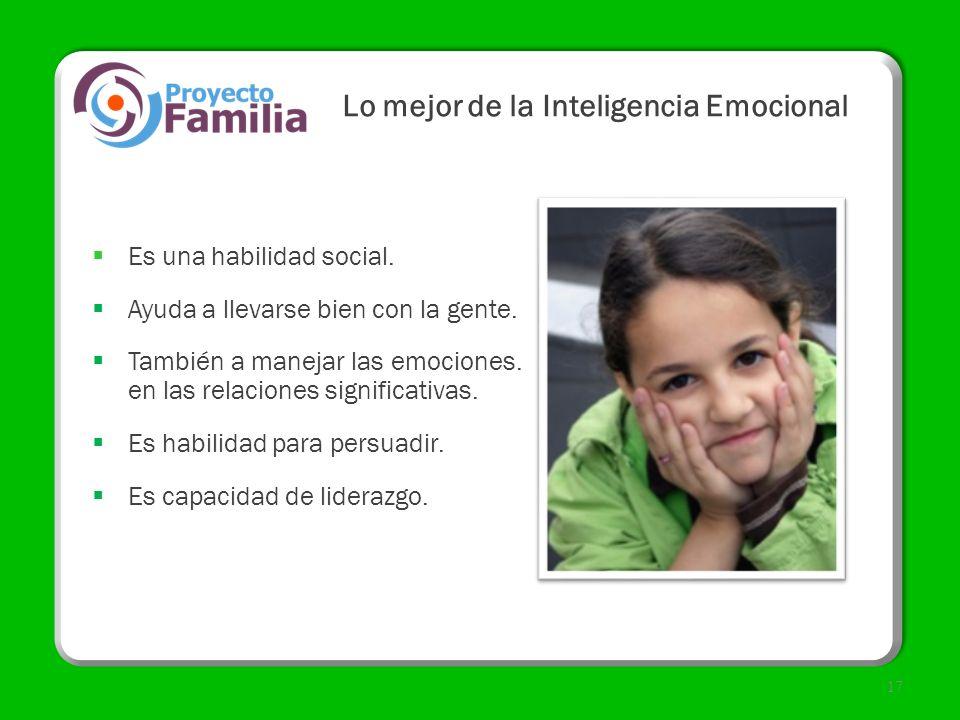 Lo mejor de la Inteligencia Emocional Es una habilidad social. Ayuda a llevarse bien con la gente. También a manejar las emociones. en las relaciones