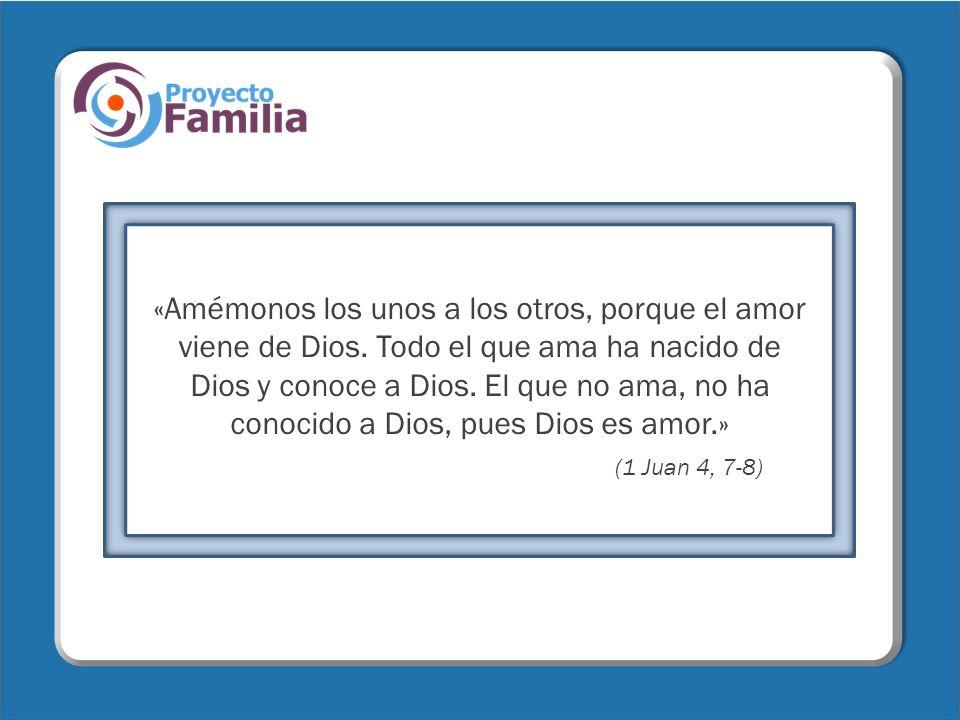 «Amémonos los unos a los otros, porque el amor viene de Dios. Todo el que ama ha nacido de Dios y conoce a Dios. El que no ama, no ha conocido a Dios,
