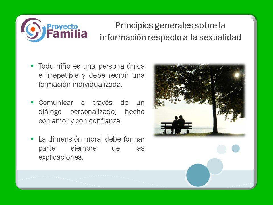 Principios generales sobre la información respecto a la sexualidad Todo niño es una persona única e irrepetible y debe recibir una formación individua