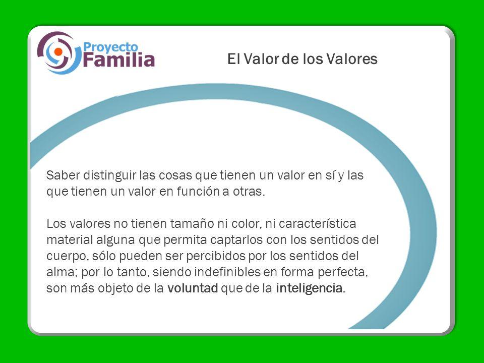 Saber distinguir las cosas que tienen un valor en sí y las que tienen un valor en función a otras. Los valores no tienen tamaño ni color, ni caracterí