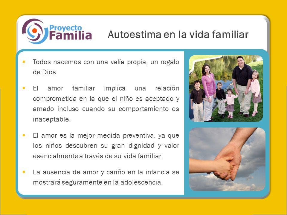 Autoestima en la vida familiar Todos nacemos con una valía propia, un regalo de Dios. El amor familiar implica una relación comprometida en la que el