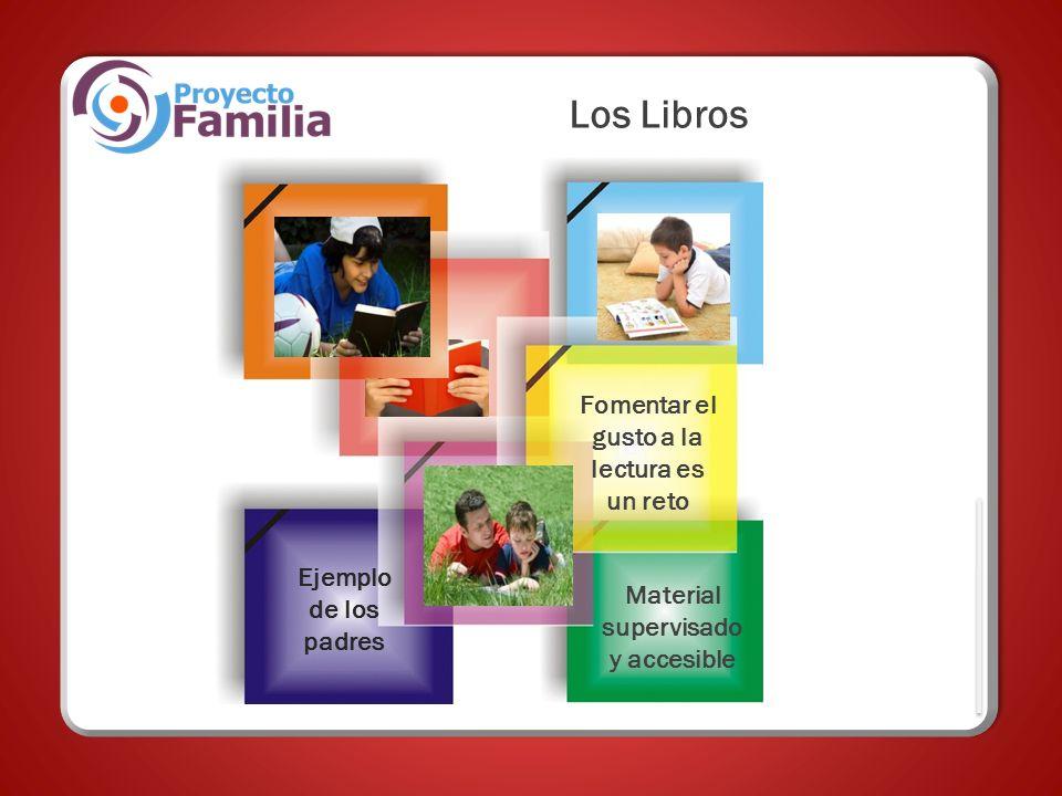 Los Libros Ejemplo de los padres Material supervisado y accesible Fomentar el gusto a la lectura es un reto