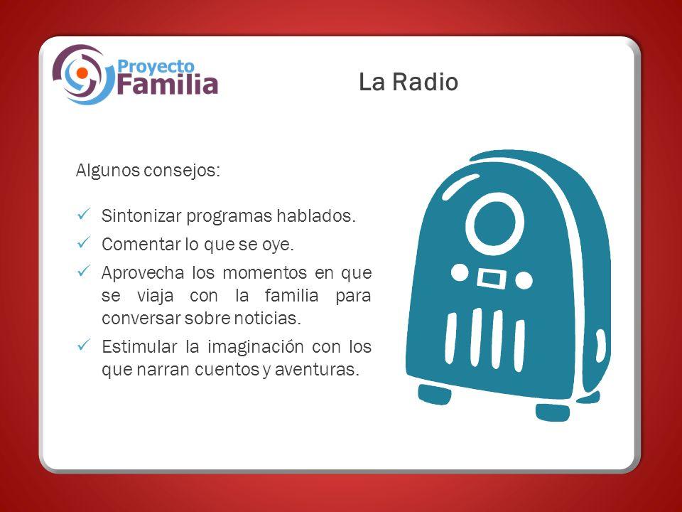 La Radio Algunos consejos: Sintonizar programas hablados. Comentar lo que se oye. Aprovecha los momentos en que se viaja con la familia para conversar