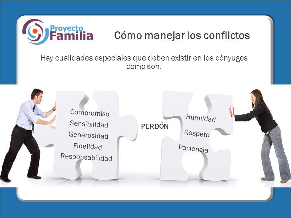 Cómo manejar los conflictos Compromiso Sensibilidad Generosidad Fidelidad Responsabilidad Humildad Respeto Paciencia Hay cualidades especiales que deb