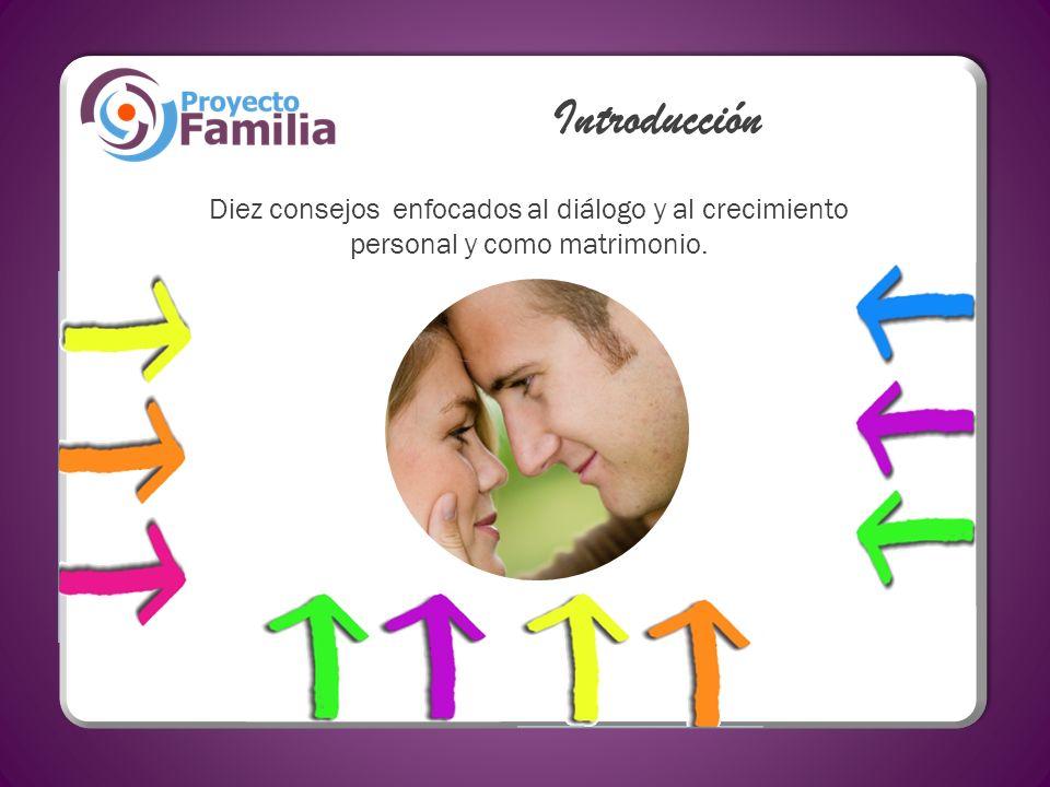 Introducción Diez consejos enfocados al diálogo y al crecimiento personal y como matrimonio.