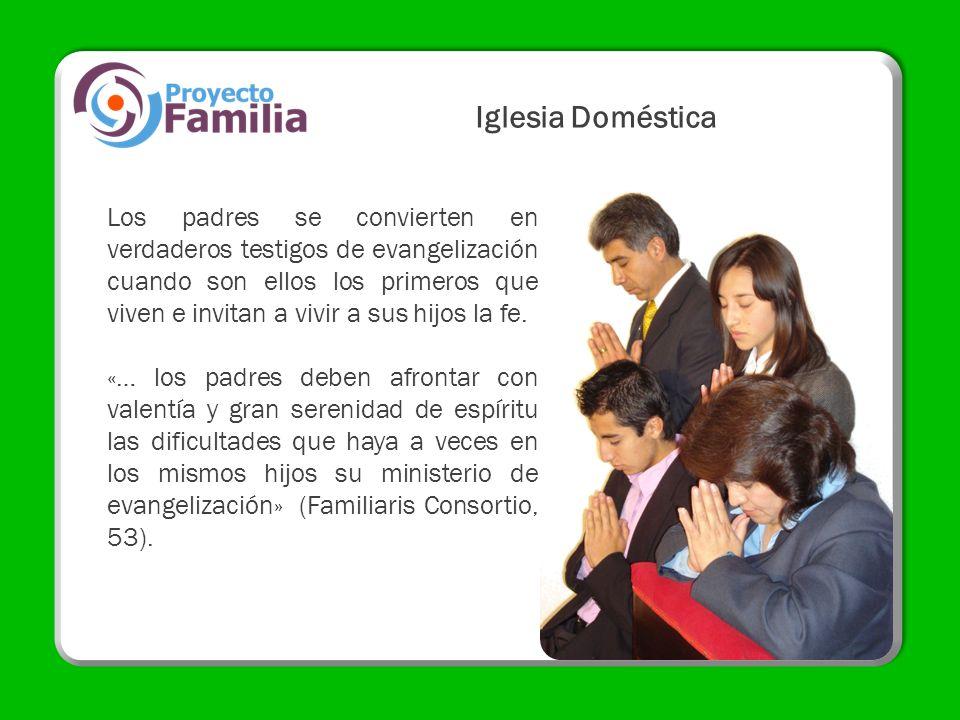 Iglesia Doméstica Los padres se convierten en verdaderos testigos de evangelización cuando son ellos los primeros que viven e invitan a vivir a sus hi