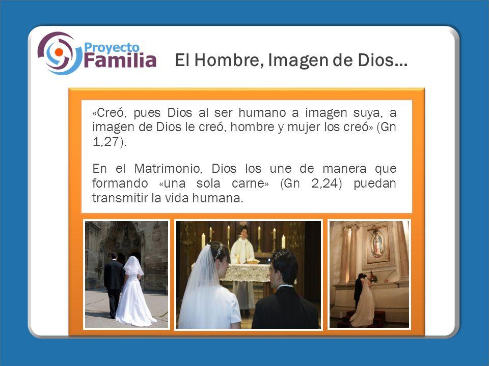 El Hombre, Imagen de Dios… «Creó, pues Dios al ser humano a imagen suya, a imagen de Dios le creó, hombre y mujer los creó» (Gn 1,27). En el Matrimoni