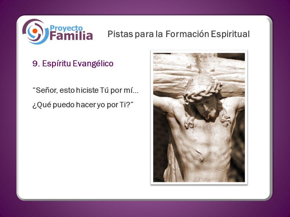 9. Espíritu Evangélico Señor, esto hiciste Tú por mí… ¿Qué puedo hacer yo por Ti? Pistas para la Formación Espiritual