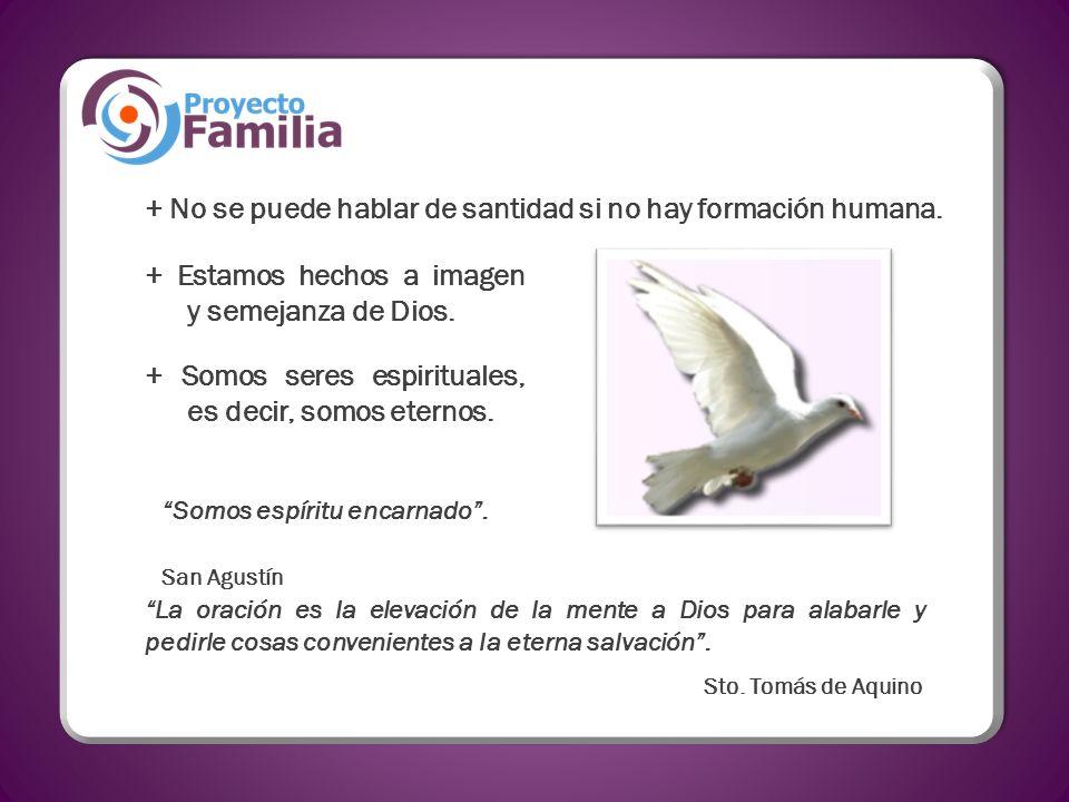 + No se puede hablar de santidad si no hay formación humana. + Somos seres espirituales, es decir, somos eternos. + Estamos hechos a imagen y semejanz