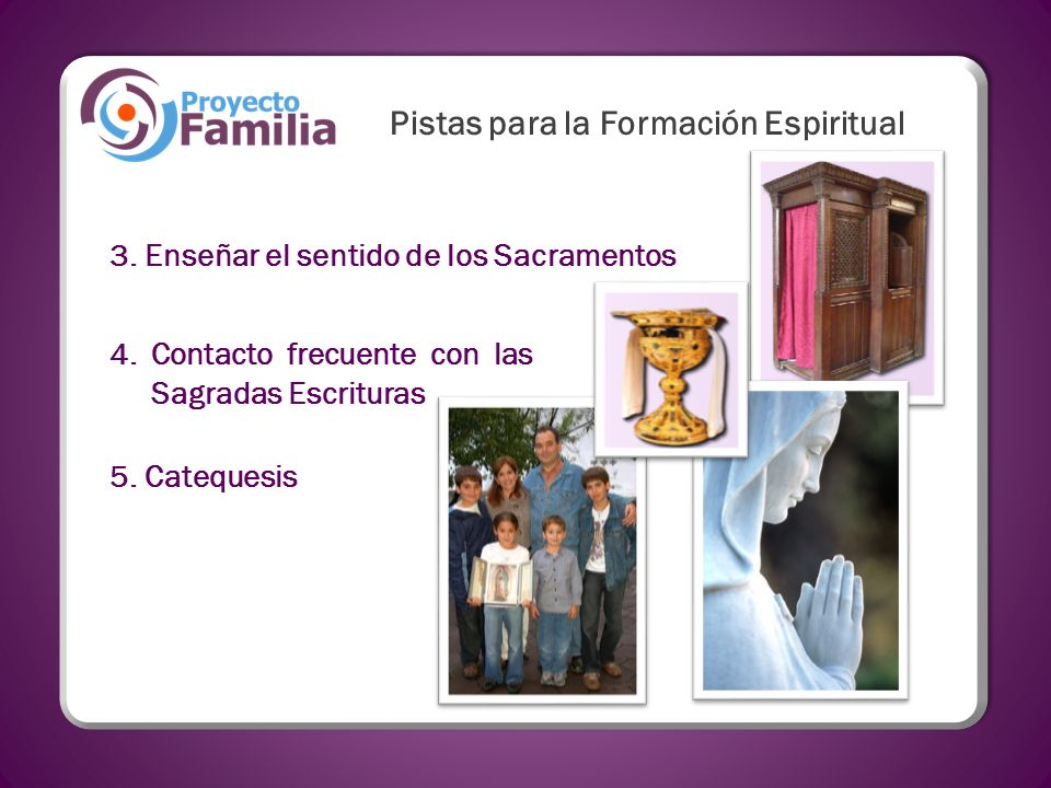 3. Enseñar el sentido de los Sacramentos 4.Contacto frecuente con las Sagradas Escrituras 5. Catequesis Pistas para la Formación Espiritual