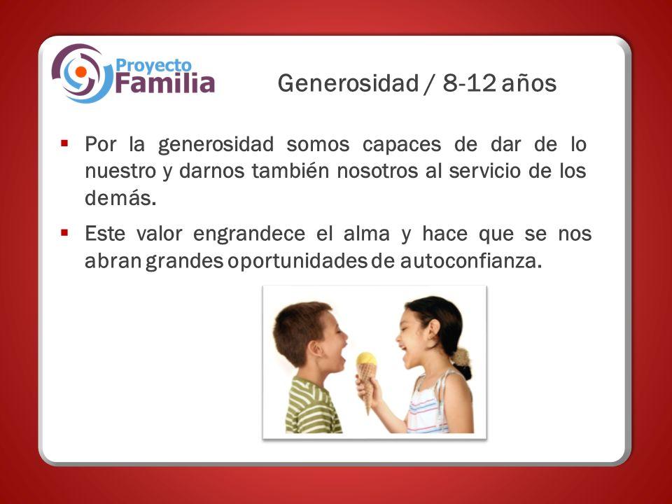 Por la generosidad somos capaces de dar de lo nuestro y darnos también nosotros al servicio de los demás. Generosidad / 8-12 años Este valor engrandec