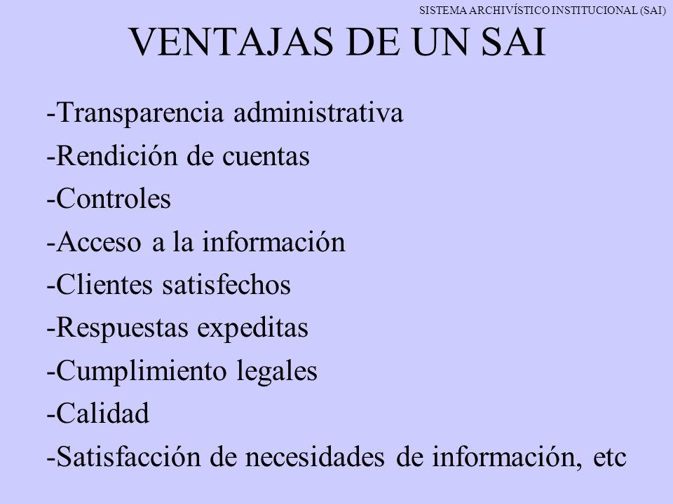 VENTAJAS DE UN SAI -Transparencia administrativa -Rendición de cuentas -Controles -Acceso a la información -Clientes satisfechos -Respuestas expeditas