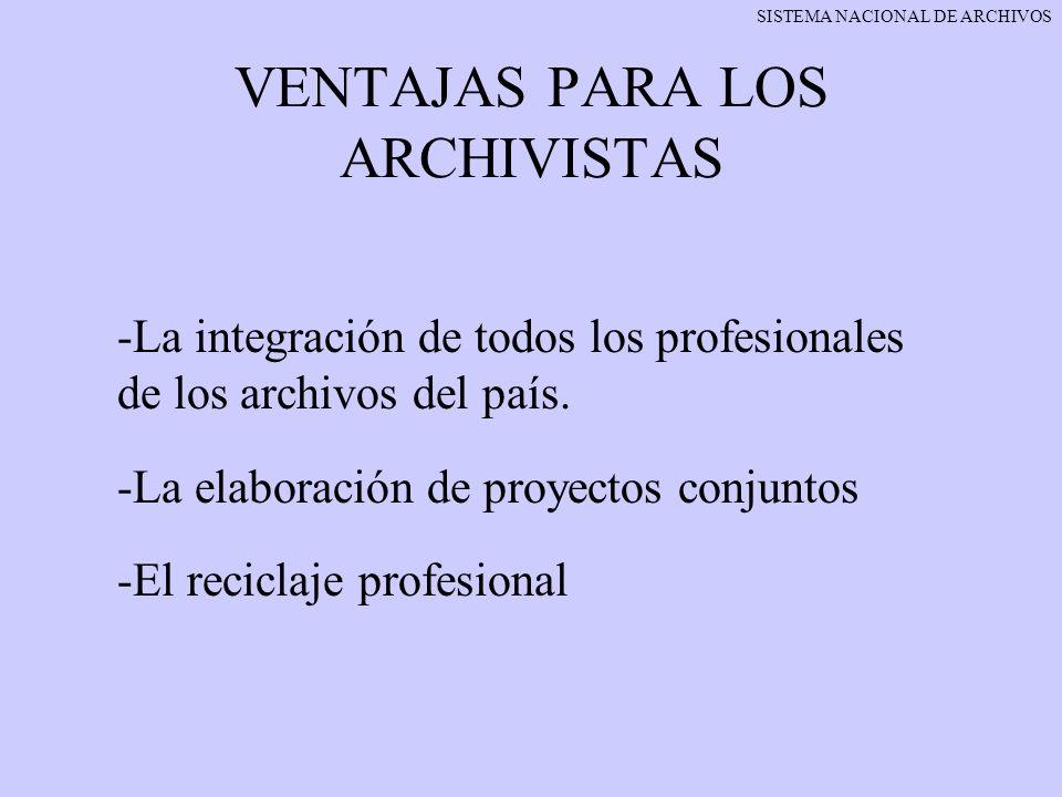 VENTAJAS PARA LOS ARCHIVISTAS -La integración de todos los profesionales de los archivos del país. -La elaboración de proyectos conjuntos -El reciclaj