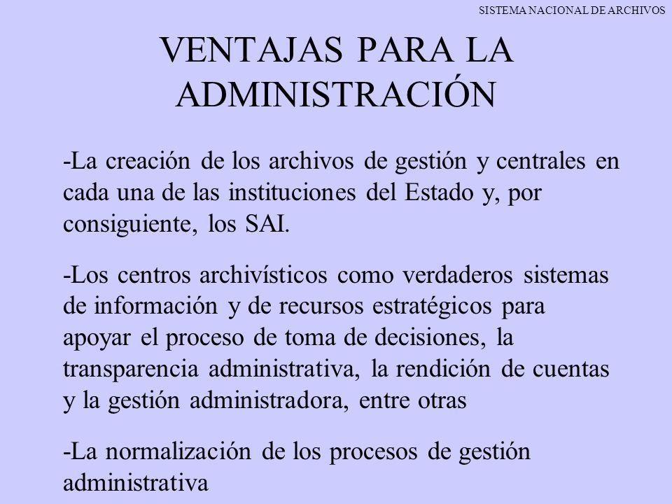 VENTAJAS PARA LA ADMINISTRACIÓN -La creación de los archivos de gestión y centrales en cada una de las instituciones del Estado y, por consiguiente, l