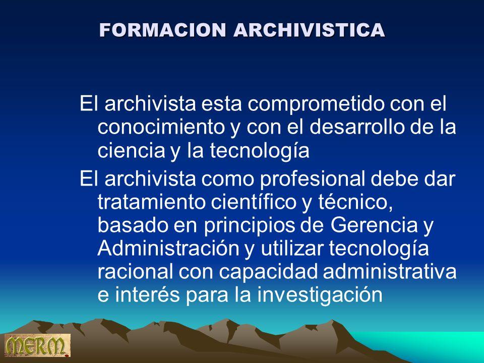 FORMACION ARCHIVISTICA El archivista esta comprometido con el conocimiento y con el desarrollo de la ciencia y la tecnología El archivista como profes