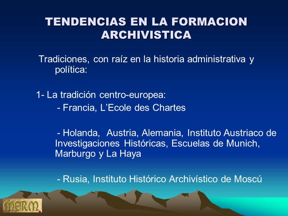 TENDENCIAS EN LA FORMACION ARCHIVISTICA Tradiciones, con raíz en la historia administrativa y política: 1- La tradición centro-europea: - Francia, LEc