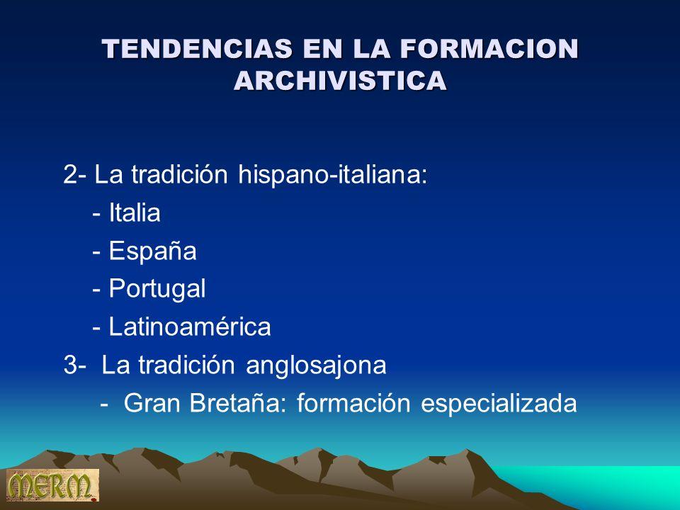 TENDENCIAS EN LA FORMACION ARCHIVISTICA 2- La tradición hispano-italiana: - Italia - España - Portugal - Latinoamérica 3- La tradición anglosajona - G