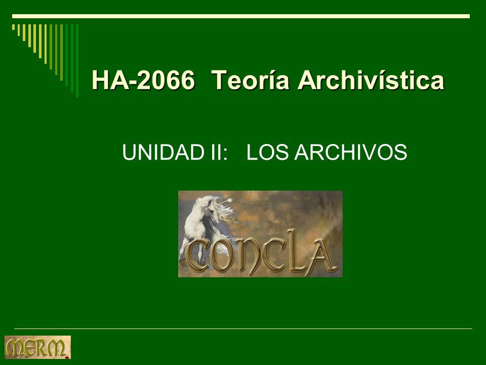 HA-2066 Teoría Archivística UNIDAD II: LOS ARCHIVOS
