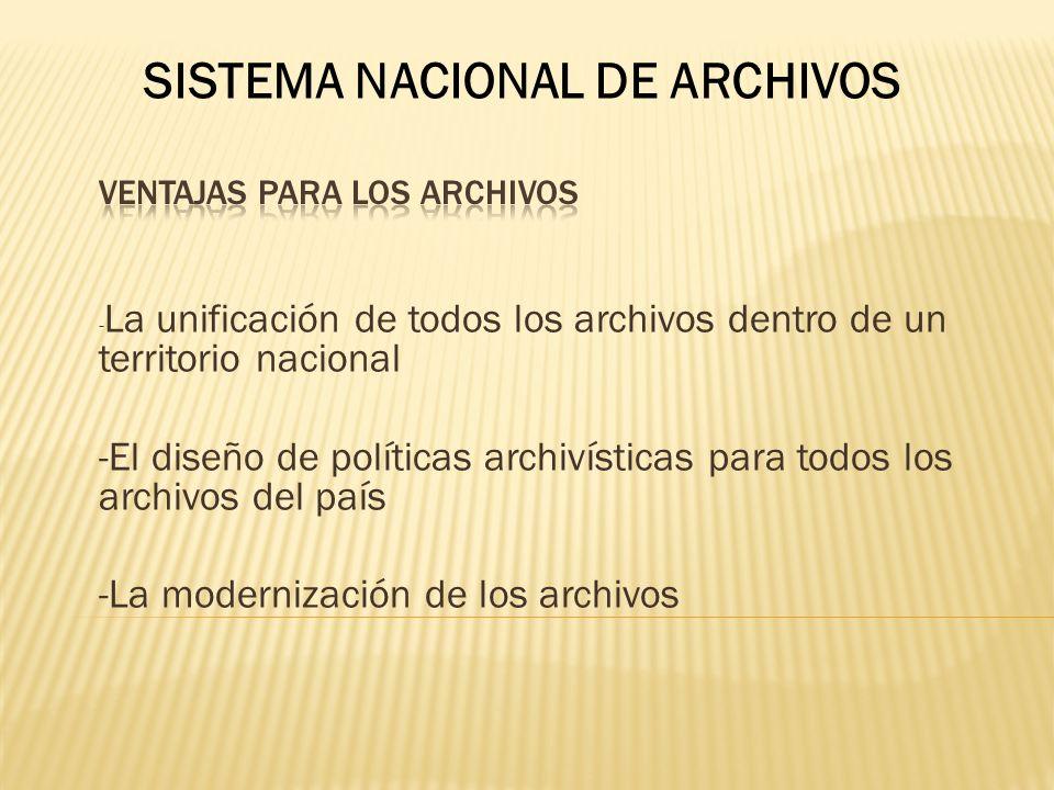 - La unificación de todos los archivos dentro de un territorio nacional -El diseño de políticas archivísticas para todos los archivos del país -La mod