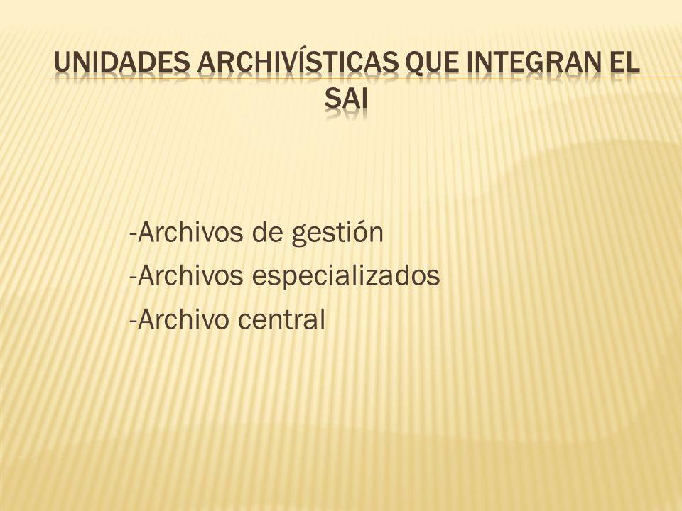 -Archivos de gestión -Archivos especializados -Archivo central