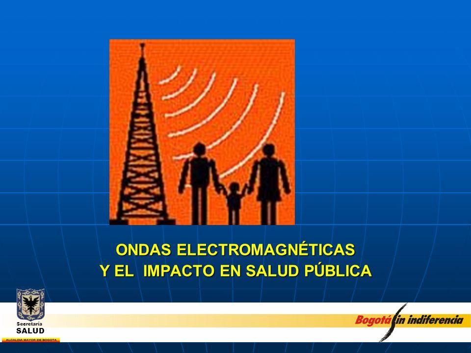 ONDAS ELECTROMAGNÉTICAS Y EL IMPACTO EN SALUD PÚBLICA Secretaría SALUD