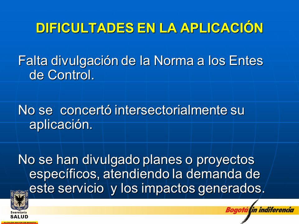 DIFICULTADES EN LA APLICACIÓN Falta divulgación de la Norma a los Entes de Control. No se concertó intersectorialmente su aplicación. No se han divulg