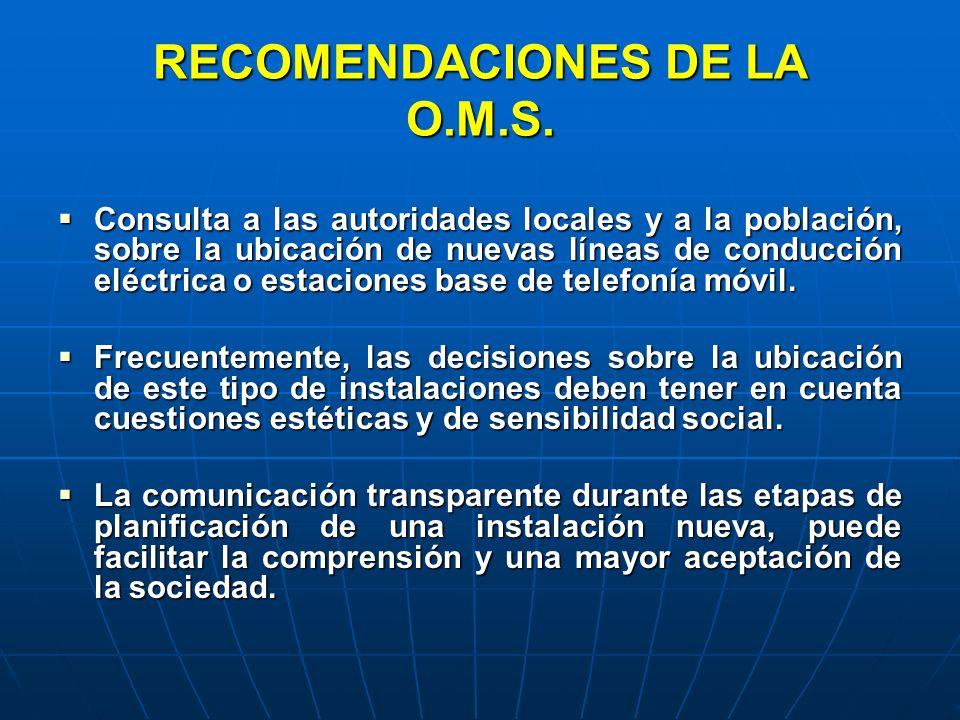 RECOMENDACIONES DE LA O.M.S. Consulta a las autoridades locales y a la población, sobre la ubicación de nuevas líneas de conducción eléctrica o estaci