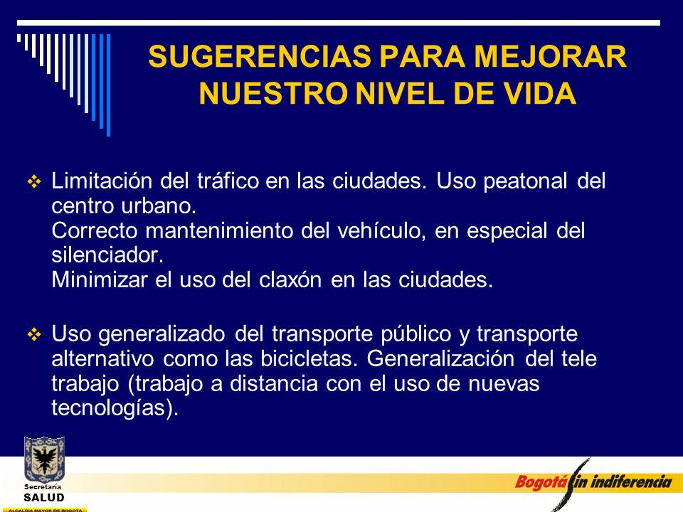 SUGERENCIAS PARA MEJORAR NUESTRO NIVEL DE VIDA Limitación del tráfico en las ciudades. Uso peatonal del centro urbano. Correcto mantenimiento del vehí