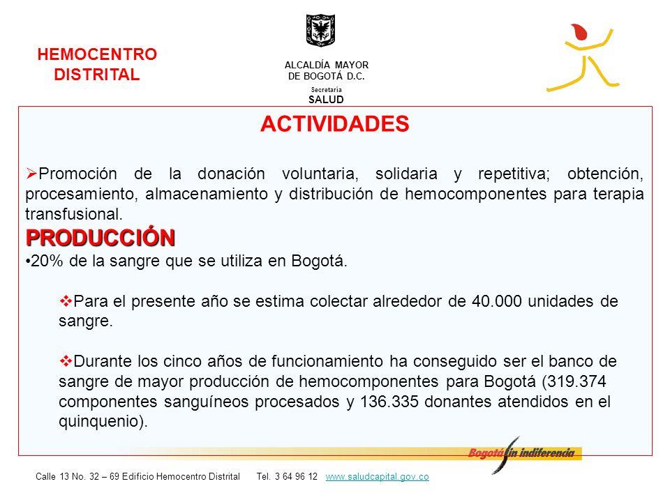 HEMOCENTRO DISTRITAL Secretaría SALUD ALCALDÍA MAYOR DE BOGOTÁ D.C. Calle 13 No. 32 – 69 Edificio Hemocentro Distrital Tel. 3 64 96 12 www.saludcapita