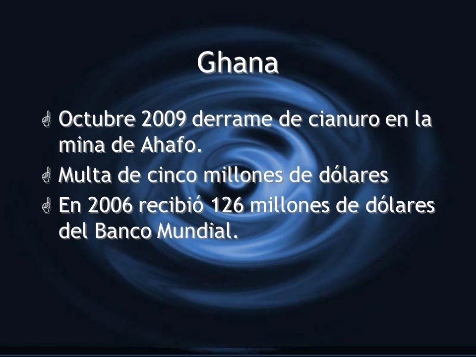 Ghana G Octubre 2009 derrame de cianuro en la mina de Ahafo. G Multa de cinco millones de dólares G En 2006 recibió 126 millones de dólares del Banco