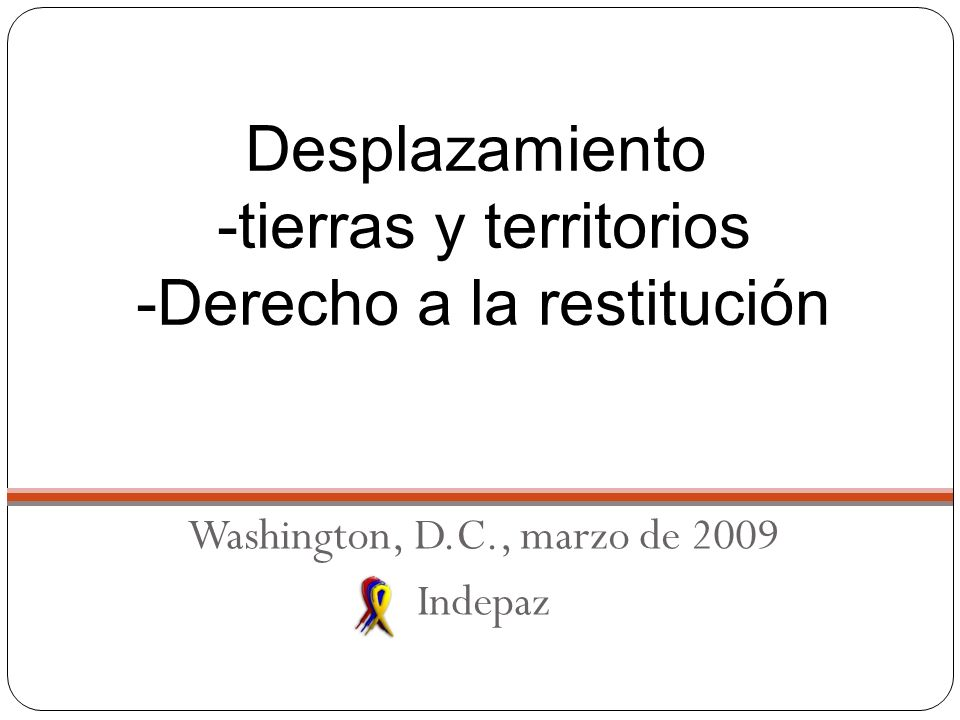 Corte Constitucional Auto 008/09 Washington, D.C., marzo de 2009 Indepaz Desplazamiento -tierras y territorios -Derecho a la restitución